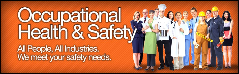Occupational Health and Safety. All People, All Industries. We meet your safety needs.